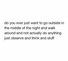Might sound crazy but walking around or just sitting outside late at night is one of the best things