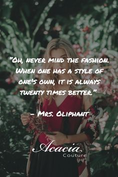"""""""Oh, never mind the fashion. When one has a style of one\'s own, it is always twenty times better."""" - Mrs. Oliphant #inspirational #motivational #positive #happiness #quote #QOTD #knowledge #transformation #success #living #wisdom #hope #life #fashion #trends #style #liveyourlife #passion #dreambig #lifequotes #wordofwisdom #instaquote"""