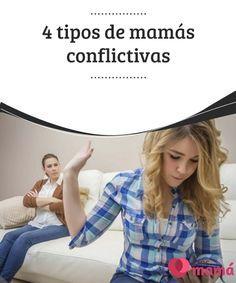 4 tipos de #mamás conflictivas   Las mamás #conflictivas pueden ser de muchos #tipos y te las puedes #encontrar en todos lados. Sigue leyendo y aprende a verlas y cómo actuar ante ellas.