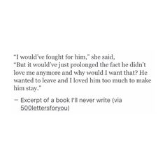 The 186 best excerpts of a book ill never write images on pinterest i loved him too much to make him stay even though it killed me to let him go ccuart Choice Image