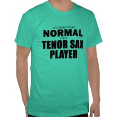 Normal Tenor Sax Player Tshirt