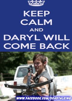 KEEP CALM - Daryl Better Come Back!