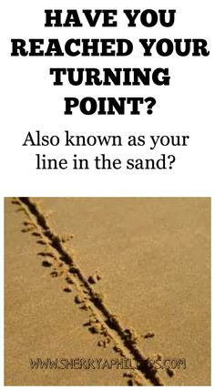 Have you reached your turning point? AKA your line in the sand? Find out why it's important at http://sherryaphillips.com/reached-turning-point/ #Success #Motivation #Abundance #Goals #Inspiration