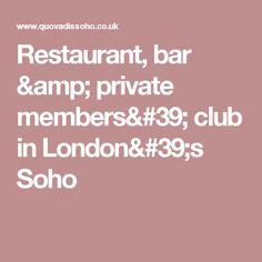 Restaurant, bar & private members' club in London's Soho