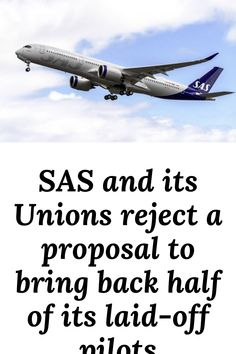 SAS and its Unions reject a proposal to bring back half of its laid-off pilots Bring Back, Bring It On, Aviation News, Pilots, Proposal, Scandinavian