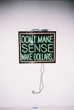 Don't make sense, make dollars.