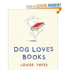 Dog Loves Books by Louise Yates (Such a cute book!  It was perfect since the children would be reading the books they received to our guest dog, Chloe.  She loves books, too!)