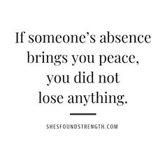 If someone's absence brings you peace of mind you did not lose anything. In fact, you have gained so much peace, clarity, and strength. Talking Quotes, Real Talk Quotes, Strong Quotes, Positive Quotes, Quotes To Live By, Peace Of Mind Quotes, Inner Peace Quotes, Quotes About Peace, Truth Quotes