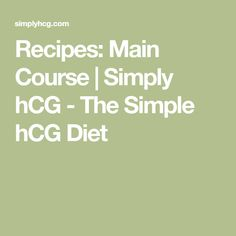 Recipes: Main Course | Simply hCG - The Simple hCG Diet