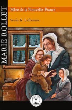Marie Rollet, mère de la Nouvelle-France – Sonia K. Laflamme