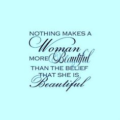 Nothing makes a #woman more beautiful than the belief that she is beautiful.