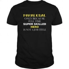 Paralegal Tshirt Paralegal only because full time super skilled hero is not a job title - #women #sport shirts. SIMILAR ITEMS => https://www.sunfrog.com/Jobs/Paralegal-T-shirt--Paralegal-only-because-full-time-super-skilled-hero-is-not-a-job-title-Black-Guys.html?60505