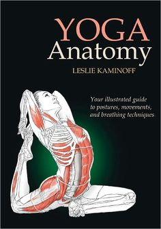 Yoga Anatomy 1st Edition Pdf Download For Free - By Leslie Kaminoff, Sharon Ellis, Amy Matthews Yoga Anatomy