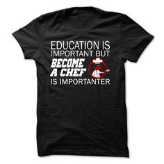 Become a Chef is Importanter T-Shirt Hoodie Sweatshirts uaa. Check price ==► http://graphictshirts.xyz/?p=66777