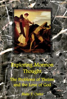 Exploring Mormon Thought: Volume 2, The Problems of Theism and the Love of God