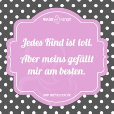 Wie sollte es auch anders sein ;) Mehr schöne Sprüche auf: www.mutterherzen.de…