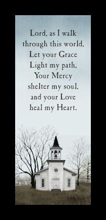 Lord, as I walk through this world let your grace light my path, your mercy shelter my soul and your love heal my heart.