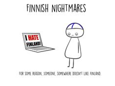 Finnish Nightmares is a new cartoon series, which shows how a stereotypical Finn deals with awkward social situations. The result is hilariously accurrate. Funny Movies, Funny Games, Finnish Memes, Meanwhile In Finland, Finland Culture, Finnish Language, Funny Facebook Status, Funny New, It's Funny