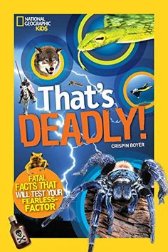 That's Deadly: Fatal Facts That Will Test Your Fearless Factor (National Geographic Kids): Crispin Boyer: 9781426320781: Amazon.com: Books