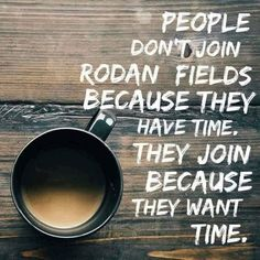 Join my Rodan and Fields team today to live the life you want tomorrow!