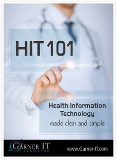 HIT 101 - Health Information Technology Made Clear and Simple https://www.garner-it.com/blog/hit-101-health-information-technology-made-clear-and-simple