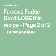 Famous Fudge – Don't LOSE this recipe - Page 2 of 2 - newsronian Chocolate Morsels, Chocolate Fudge, Chocolate Recipes, Chocolate Chip Cookies, Fudge Recipes, Dip Recipes, Dessert Recipes, Cooking Recipes, Desert Recipes