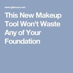 This New Makeup Tool Won't Waste Any of Your Foundation