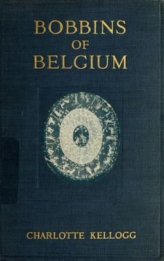 """Bobbins of Belgium"", 1920. All about Belgian bobbin lace."