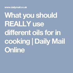 What you should REALLY use different oils for in cooking | Daily Mail Online