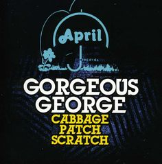 Gorgeous George - Cabbage Patch Scratch