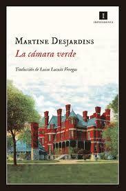 La cámara verde / Martine Desjardins ; traducción del francés a cargo de Luisa Lucuix Venegas.. -- Madrid : Impedimenta, 2018.