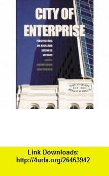 City of Enterprise Perspectives on Auckland Business History (9781869403515) Gavin McLean, Hazel Petrie, Ian Hunter, Diana Morrow , ISBN-10: 1869403517  , ISBN-13: 978-1869403515 ,  , tutorials , pdf , ebook , torrent , downloads , rapidshare , filesonic , hotfile , megaupload , fileserve