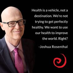 Health is a vehicle, not a destination. We're not trying to get perfectly healthy. We want to use our health to improve the world. Right? What will you do with this one precious life? Joshua Rosenthal, Founder of Institute for Integrative Nutrition. #wisdom #inspiration #IIN #IINspiration