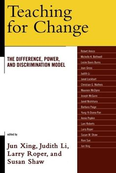 Teaching for Change: The Difference, Power, and Discrimination Model edited by Jun Xing, Judith Li, Larry D. Roper, and  Susan M. Shaw