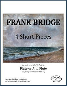 """NSM has published John Pratt's transcriptions of Bridge's """"4 Short Pieces"""", originally for violin and piano.   The edition includes parts for either flute or alto flute, so performers can choose which instrument to play for each piece. """"Meditation"""" and """"Lullaby"""" sound particularly lovely on the alto flute and """"Country Dance"""" is a splendid romp on the C flute, but all four are effective on either instrument."""