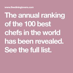 The annual ranking of the 100 best chefs in the world has been revealed. See the full list. Best Chef, New Trends, Chefs, The 100, World, New Fashion, Peace, The World