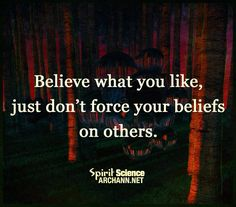 Don't force your believes on others
