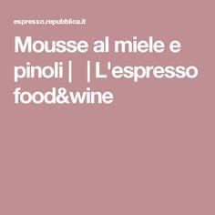 Mousse al miele e pinoli |  | L'espresso food&wine
