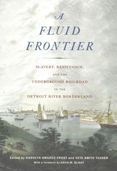 A Fluid Frontier: Slavery Resistance and the Underground Railroad in the Detroit River Borderland