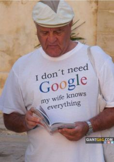 """""""I don't need Google. My wife knows everything"""" t-shirt :-D"""
