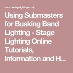 Using Submasters for Busking Band Lighting - Stage Lighting Online Tutorials, Information and How To