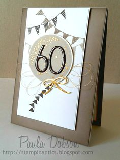 Stampinantics, Celebrate Today, 60 years old, Male, Paula Dobson 60th Birthday Cards, Homemade Birthday Cards, Birthday Numbers, Homemade Cards, Stampin Up Karten, Stampin Up Cards, Handmade Greeting Card Designs, Card Sketches, Cool Cards