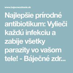 Najlepšie prírodné antibiotikum: Vylieči každú infekciu a zabije všetky parazity vo vašom tele! - Báječné zdravie