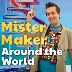 Mister Maker Around The World Plus Win A Unique 'Ask a Question' Opportunity With Mister Maker and Prize Packs Up For Grabs!