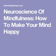 Left Brain and Right Brain: Neuroscience Of Mindfulness--How To Make Your Mind Happy