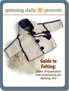 Free Guide to Felting Fibers from Spinning Daily