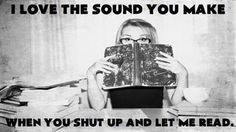 I love the sound you make when you shut up and let me #read l #amreading #bookquote #bookwormproblems l https://scatterbooker.wordpress.com/.