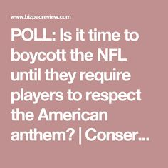 POLL: Is it time to boycott the NFL until they require players to respect the American anthem? | Conservative News Today