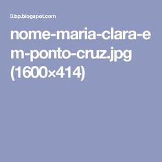 nome-maria-clara-em-ponto-cruz.jpg (1600×414)