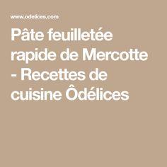 Pâte feuilletée rapide de Mercotte - Recettes de cuisine Ôdélices